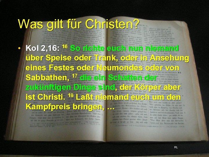 Was gilt für Christen? • Kol 2, 16: 16 So richte euch nun niemand