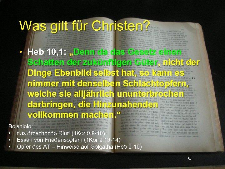 """Was gilt für Christen? • Heb 10, 1: """"Denn da das Gesetz einen Schatten"""
