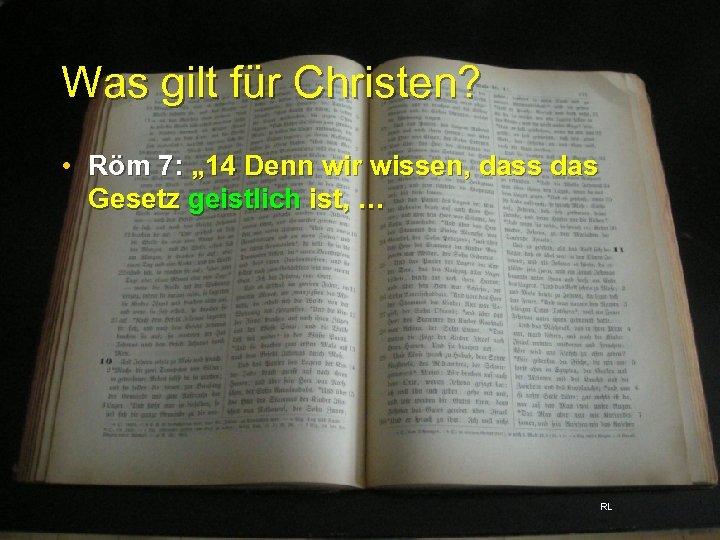 """Was gilt für Christen? • Röm 7: """" 14 Denn wir wissen, dass das"""