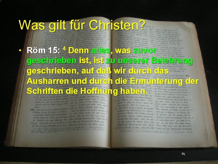 Was gilt für Christen? • Röm 15: 4 Denn alles, was zuvor geschrieben ist,