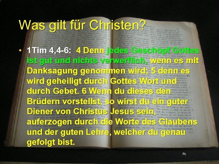 Was gilt für Christen? • 1 Tim 4, 4 -6: 4 Denn jedes Geschöpf