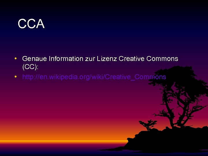 CCA • Genaue Information zur Lizenz Creative Commons (CC): • http: //en. wikipedia. org/wiki/Creative_Commons