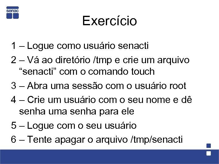 Exercício 1 – Logue como usuário senacti 2 – Vá ao diretório /tmp e