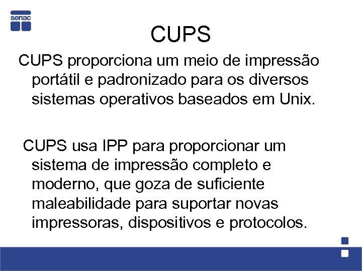 CUPS proporciona um meio de impressão portátil e padronizado para os diversos sistemas operativos