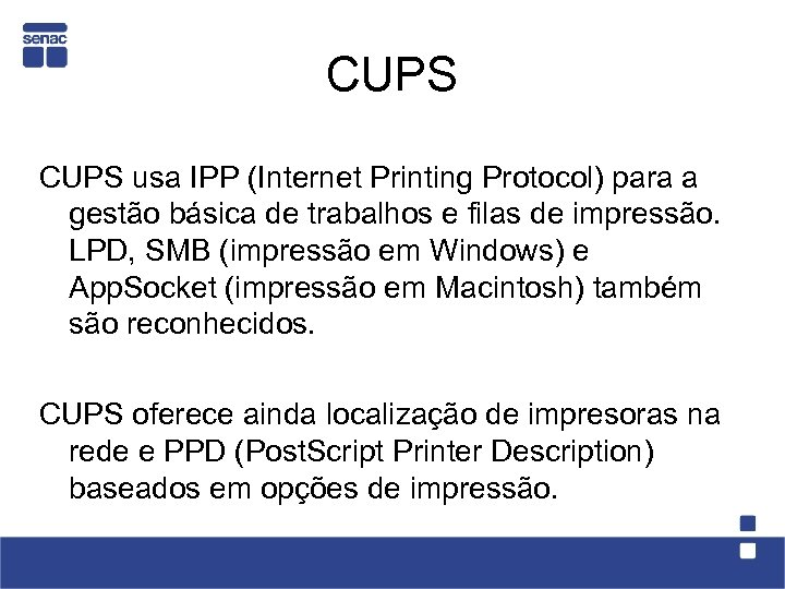CUPS usa IPP (Internet Printing Protocol) para a gestão básica de trabalhos e filas