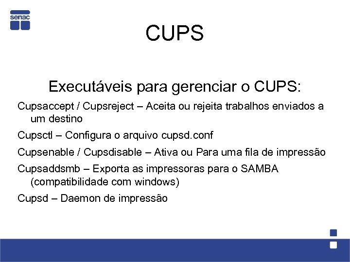 CUPS Executáveis para gerenciar o CUPS: Cupsaccept / Cupsreject – Aceita ou rejeita trabalhos