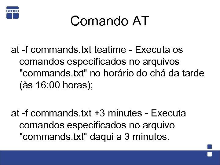 Comando AT at -f commands. txt teatime - Executa os comandos especificados no arquivos