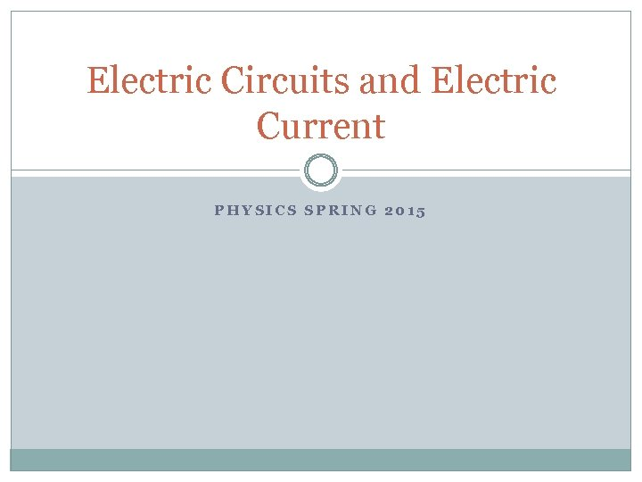 Electric Circuits and Electric Current PHYSICS SPRING 2015