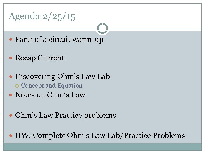 Agenda 2/25/15 Parts of a circuit warm-up Recap Current Discovering Ohm's Law Lab Concept