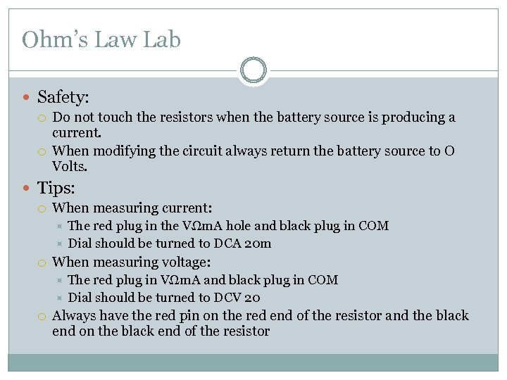Ohm's Law Lab Safety: Do not touch the resistors when the battery source is