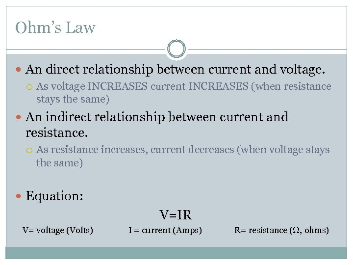 Ohm's Law An direct relationship between current and voltage. As voltage INCREASES current INCREASES