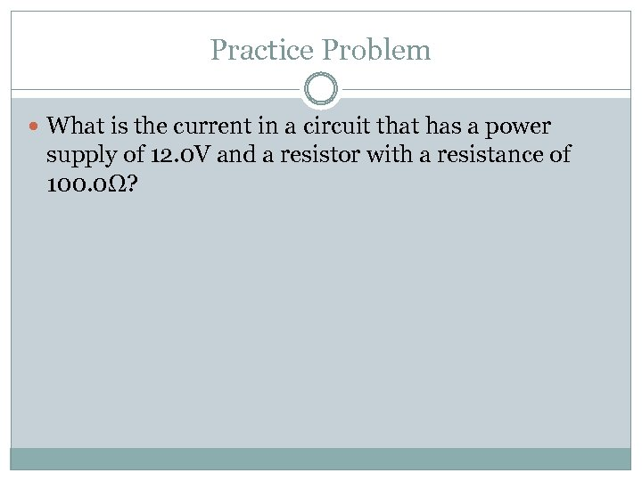 Practice Problem What is the current in a circuit that has a power supply