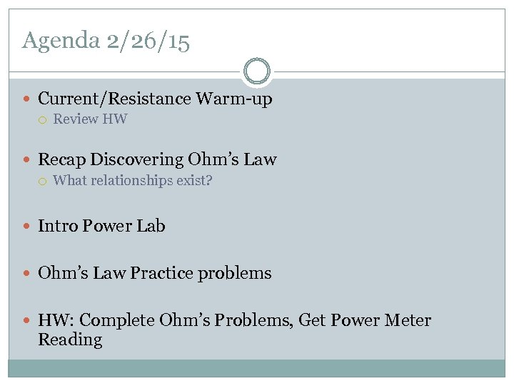Agenda 2/26/15 Current/Resistance Warm-up Review HW Recap Discovering Ohm's Law What relationships exist? Intro