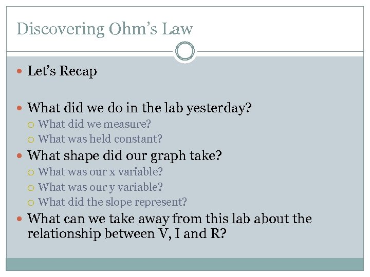 Discovering Ohm's Law Let's Recap What did we do in the lab yesterday? What