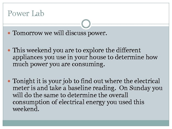 Power Lab Tomorrow we will discuss power. This weekend you are to explore the