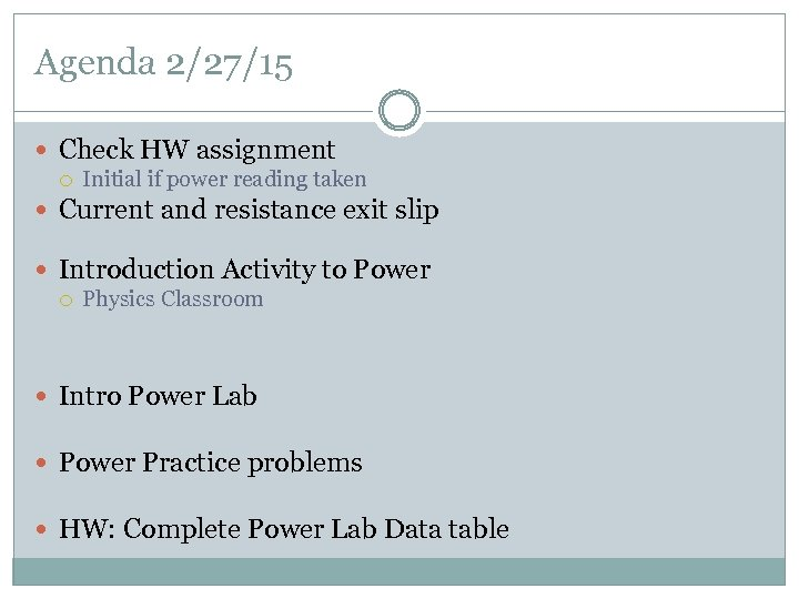 Agenda 2/27/15 Check HW assignment Initial if power reading taken Current and resistance exit