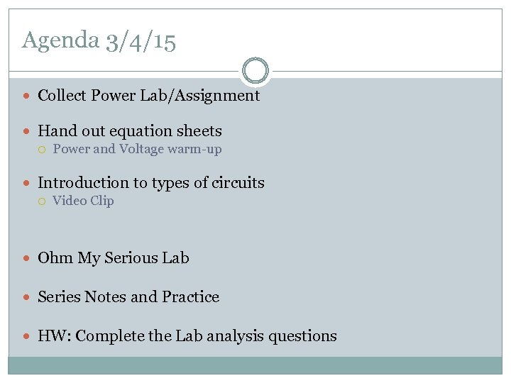 Agenda 3/4/15 Collect Power Lab/Assignment Hand out equation sheets Power and Voltage warm-up Introduction