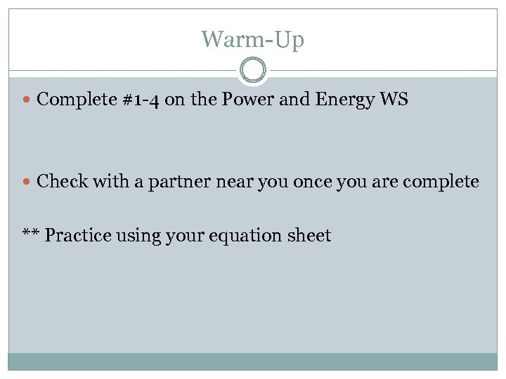 Warm-Up Complete #1 -4 on the Power and Energy WS Check with a partner