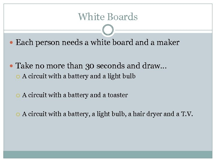 White Boards Each person needs a white board and a maker Take no more