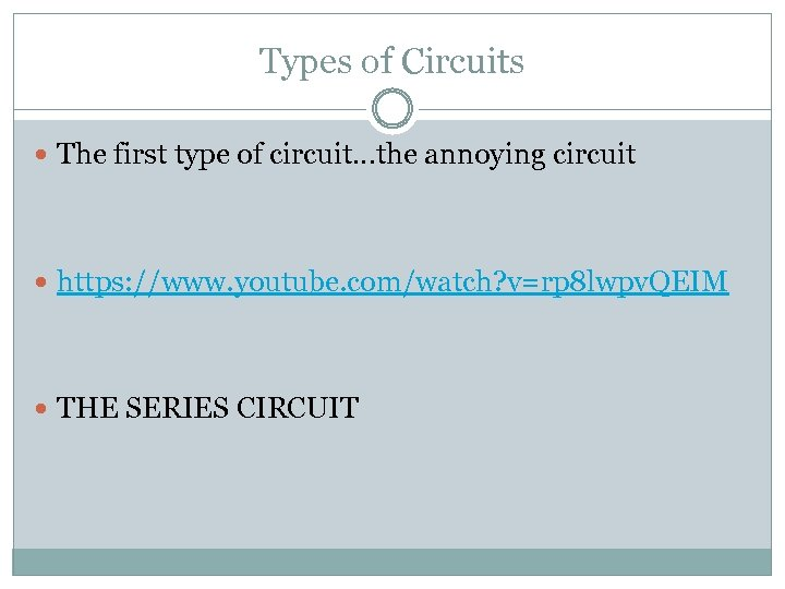 Types of Circuits The first type of circuit…the annoying circuit https: //www. youtube. com/watch?