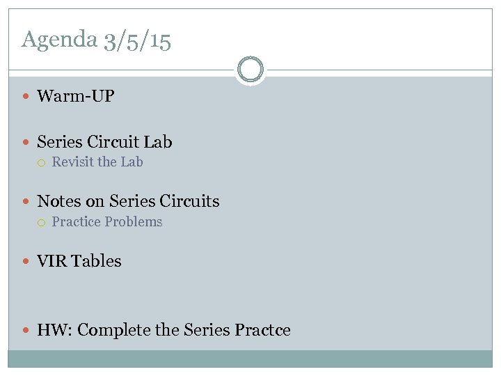 Agenda 3/5/15 Warm-UP Series Circuit Lab Revisit the Lab Notes on Series Circuits Practice