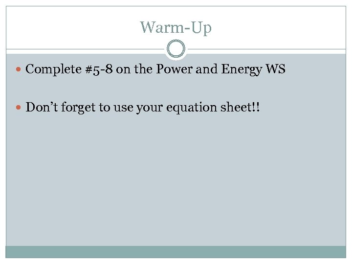 Warm-Up Complete #5 -8 on the Power and Energy WS Don't forget to use