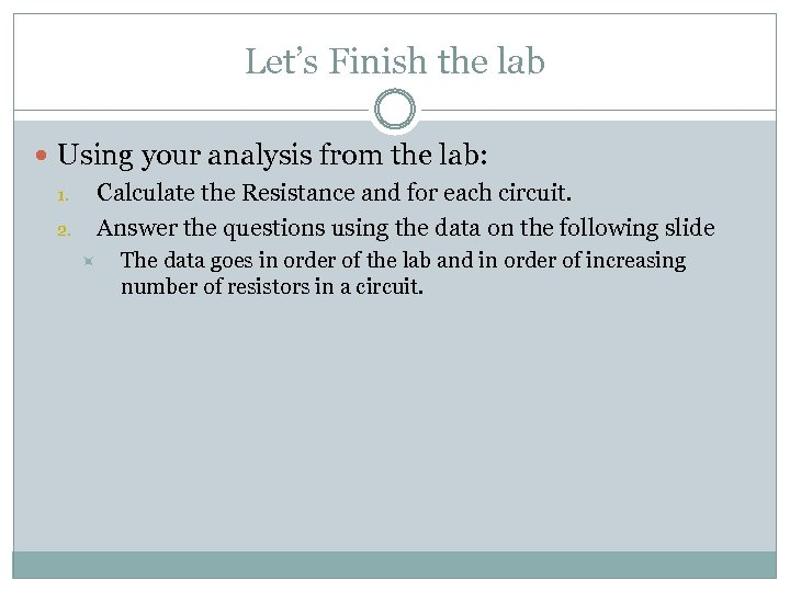 Let's Finish the lab Using your analysis from the lab: Calculate the Resistance and