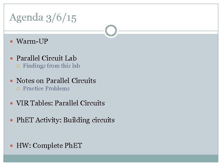 Agenda 3/6/15 Warm-UP Parallel Circuit Lab Findings from this lab Notes on Parallel Circuits