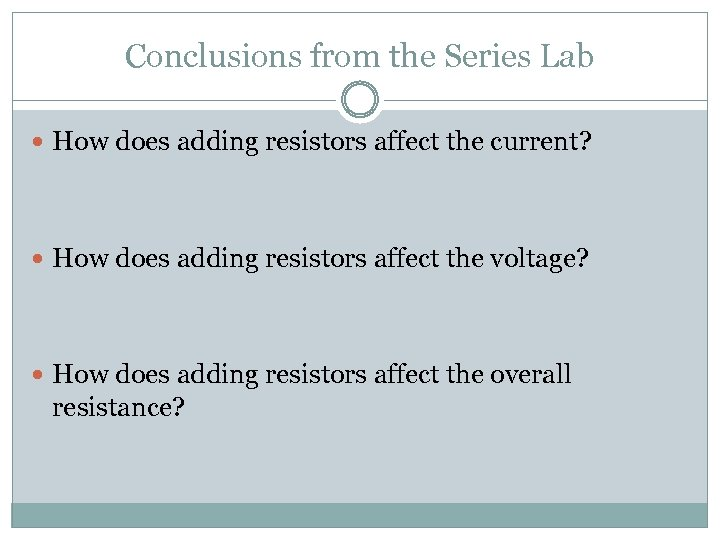 Conclusions from the Series Lab How does adding resistors affect the current? How does