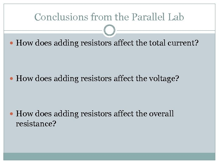 Conclusions from the Parallel Lab How does adding resistors affect the total current? How