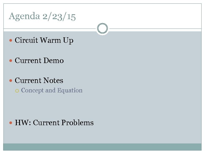 Agenda 2/23/15 Circuit Warm Up Current Demo Current Notes Concept and Equation HW: Current