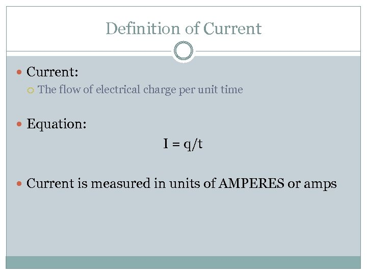 Definition of Current: The flow of electrical charge per unit time Equation: I =