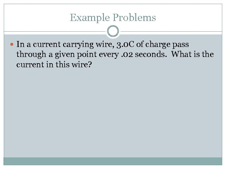 Example Problems In a current carrying wire, 3. 0 C of charge pass through