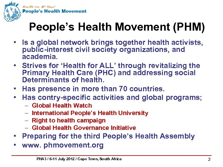 People's Health Movement (PHM) • Is a global network brings together health activists, public-interest