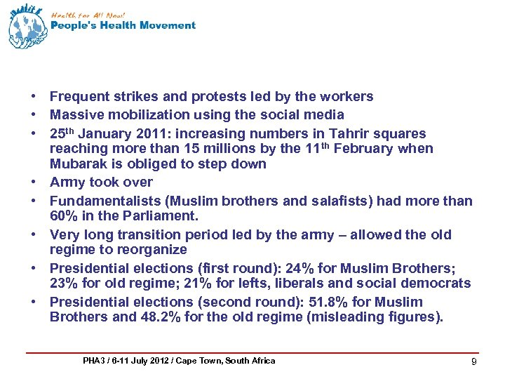 • Frequent strikes and protests led by the workers • Massive mobilization using