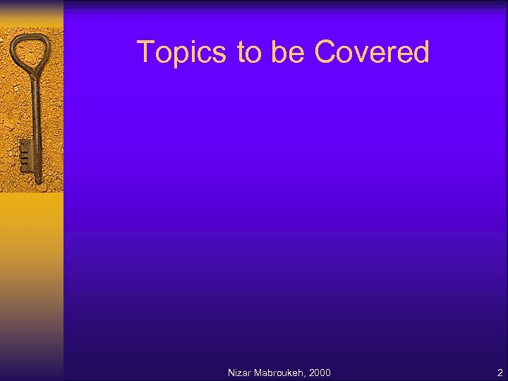 Topics to be Covered Nizar Mabroukeh, 2000 2