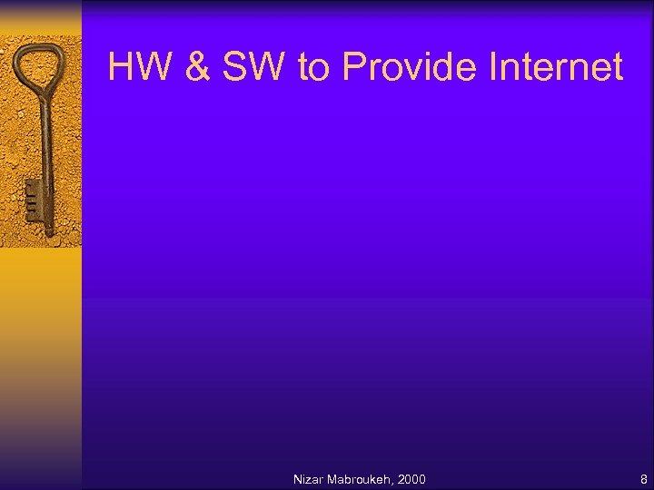 HW & SW to Provide Internet Nizar Mabroukeh, 2000 8