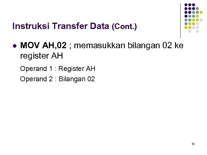 Instruksi Transfer Data (Cont. ) l MOV AH, 02 ; memasukkan bilangan 02 ke