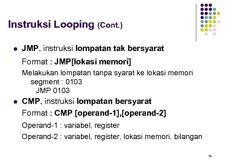 Instruksi Looping (Cont. ) l JMP, instruksi lompatan tak bersyarat Format : JMP[lokasi memori]