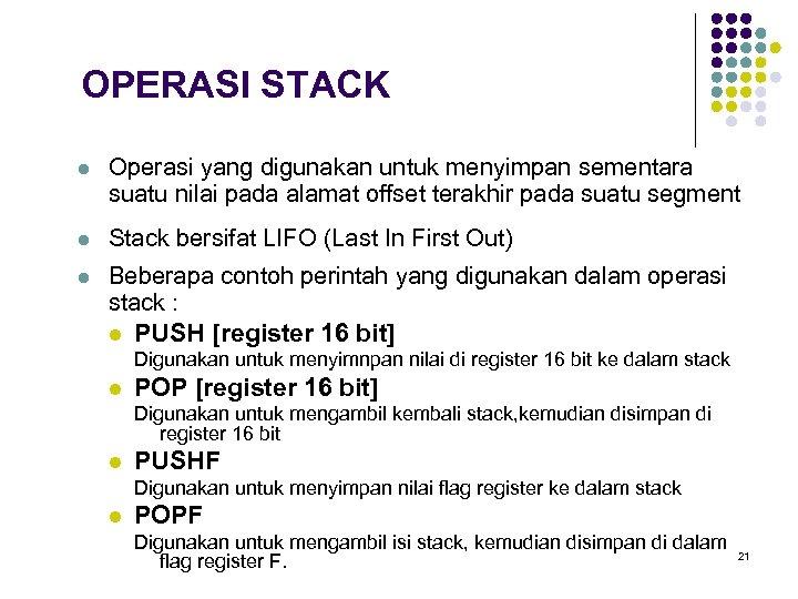 OPERASI STACK l Operasi yang digunakan untuk menyimpan sementara suatu nilai pada alamat offset