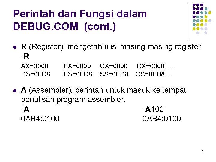 Perintah dan Fungsi dalam DEBUG. COM (cont. ) l R (Register), mengetahui isi masing-masing
