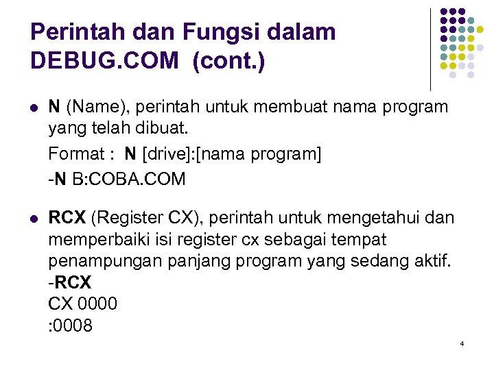 Perintah dan Fungsi dalam DEBUG. COM (cont. ) l N (Name), perintah untuk membuat