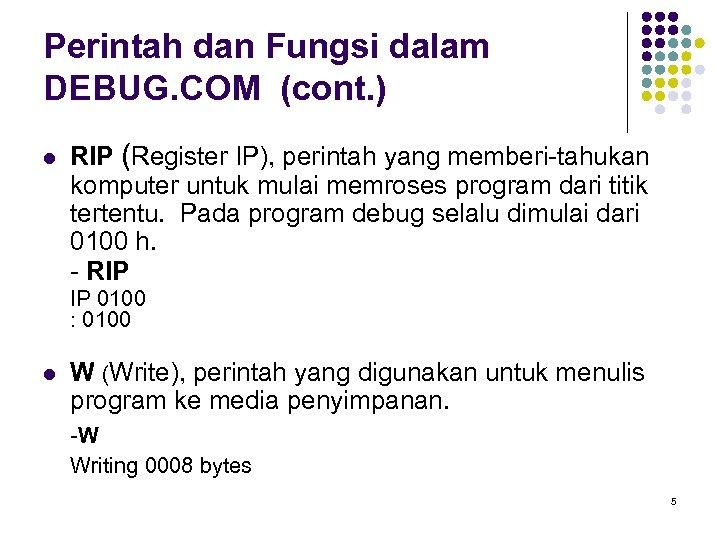 Perintah dan Fungsi dalam DEBUG. COM (cont. ) l RIP (Register IP), perintah yang