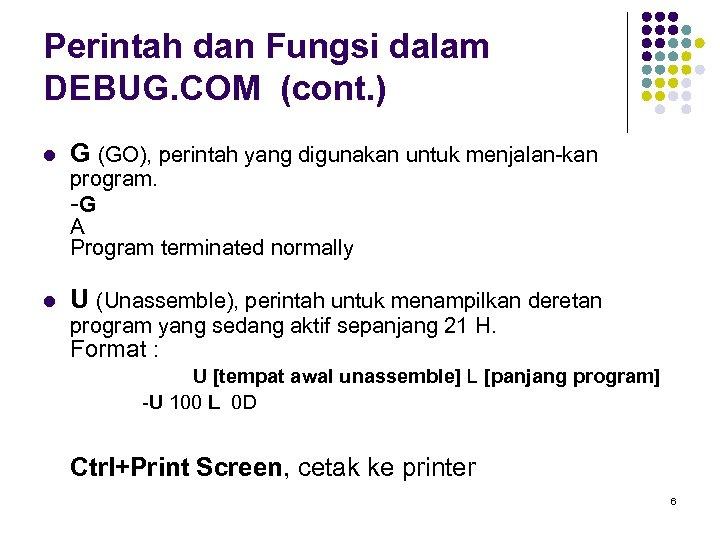 Perintah dan Fungsi dalam DEBUG. COM (cont. ) l G (GO), perintah yang digunakan