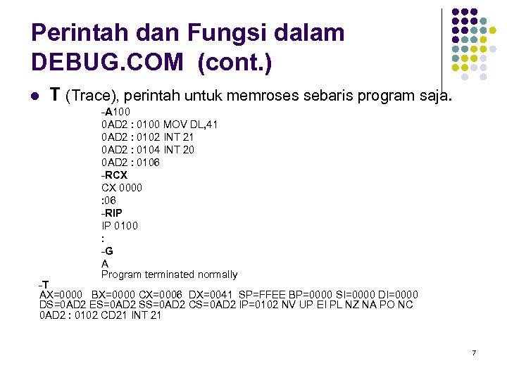 Perintah dan Fungsi dalam DEBUG. COM (cont. ) l T (Trace), perintah untuk memroses