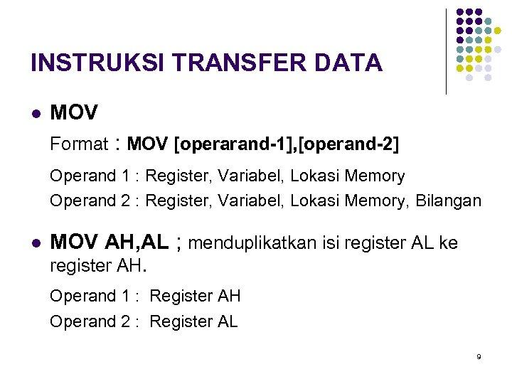 INSTRUKSI TRANSFER DATA l MOV Format : MOV [operarand-1], [operand-2] Operand 1 : Register,