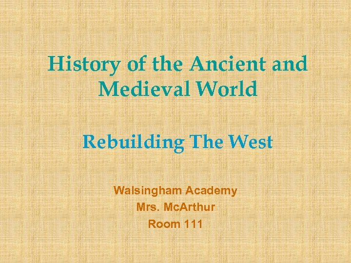 History of the Ancient and Medieval World Rebuilding The West Walsingham Academy Mrs. Mc.