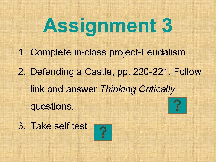 Assignment 3 1. Complete in-class project-Feudalism 2. Defending a Castle, pp. 220 -221. Follow