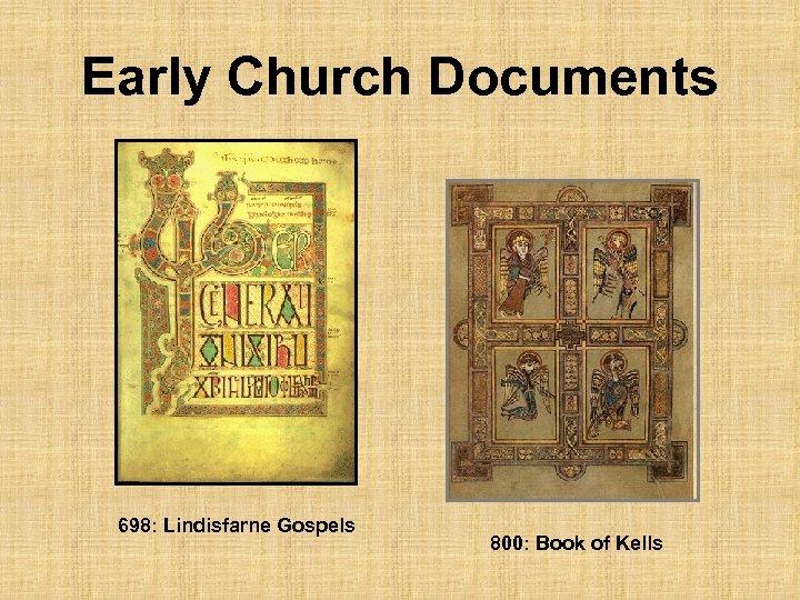 Early Church Documents 698: Lindisfarne Gospels 800: Book of Kells