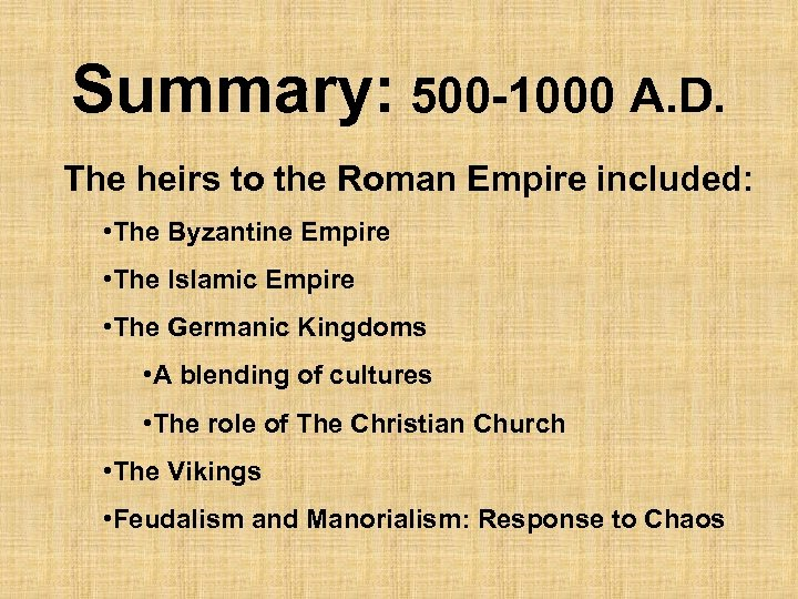 Summary: 500 -1000 A. D. The heirs to the Roman Empire included: • The